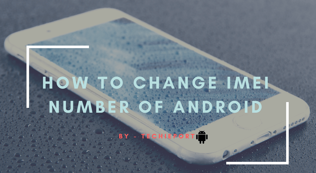 How To Change IMEI Number Of Android Device [Without Root] 2019